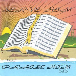 Serve Him/ Praise Him