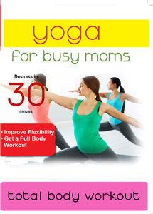 Yoga For Busy Moms: Total Body Workout