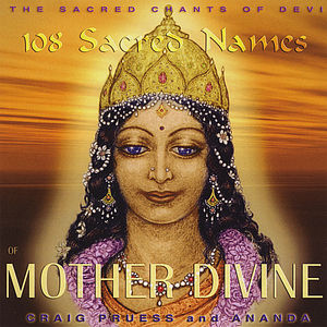 108 Sacred Names of Mother Divine: Sacred Chants