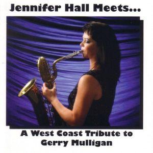 Jennifer Hall Meets A West Coast Tribute To Gerry Mulligan