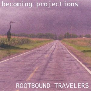 Becoming Projections : Rootbound Travelers