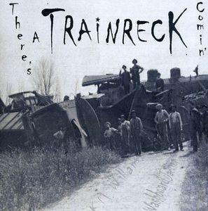 There's a Trainreck Comin