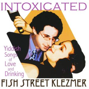 Intoxicated: Yiddish Songs of Love & Drinking