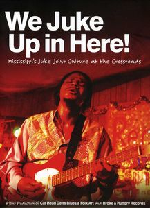 We Juke Up in Here - Mississippi's Juke Joint Culture at the Crossroad