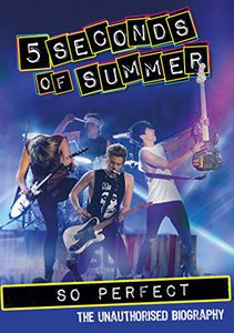 5 Seconds of Summer: So Perfect: The Unauthorized Biography