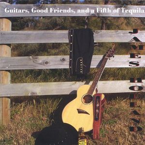Guitars Good Friends & a Fifth of Tequila