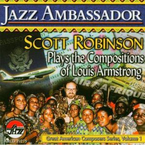 Jazz Ambassador: Scott Robinson Plays The Compositions Of LouisArmstrong
