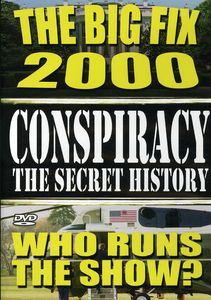 Conspiracy: Volume 4: The Secret History - The Big Fix 2000