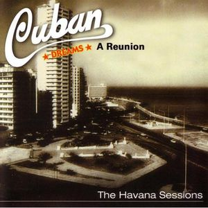 Cuban Dreams-A Reunion-The Havana Sessions