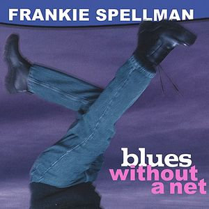 Spellman, Frankie : Blues Without a Net