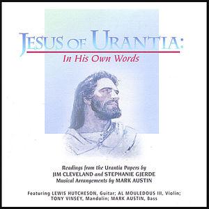 Jesus of Urantia: In His Own Words
