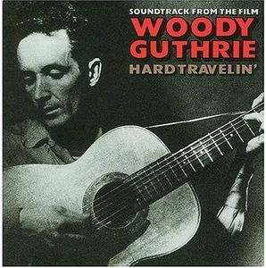 Woody Guthrie: Hard Travelin' (Soundtrack From the Film)