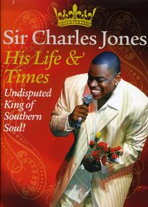 His Life and Times: Undisputed King of Southern Soul