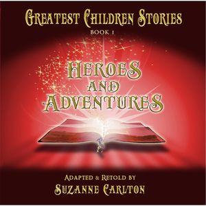 Greatest Children Stories 1: Heroes & Adventures