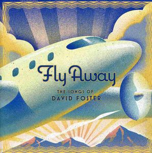 Fly Away: Songs of David Foster /  Various