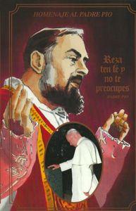 Homenaje Al Padre Pio: Reza Ten Fe y No Te