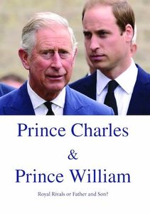 Prince Charles and Prince William Royal Rivals or Father and Son?