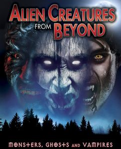 Alien Creatures From Beyond: Monsters, Ghosts and Vampires