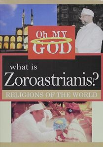 What Is Zoroastrianis?