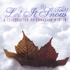 Let It Snow Too!! a Celebration of Canadian Winter
