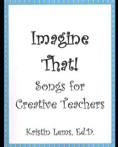 Imagine That! Songs for Creative Teachers