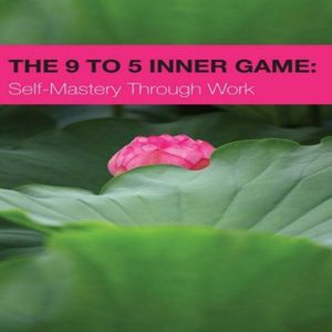 9 to 5 Inner Game: Self-Mastery Through Work