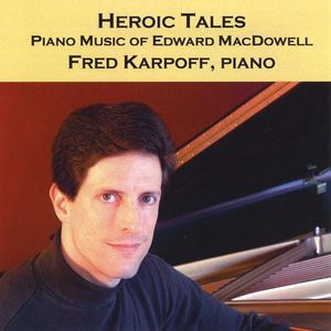 Heroic Tales: Piano Music of Edward MacDowell