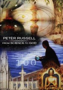 From Science to God With Peter Russell