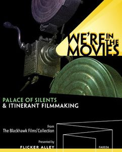 We're in Movies: Palace of Silents & Itinerant Filmmaking