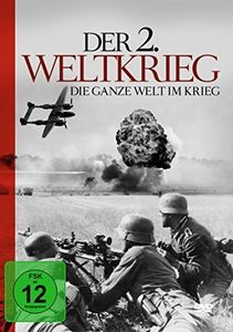 Der 2. Weltkrieg - Die Ganze Welt Im Krieg