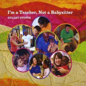 I'm a Teacher Not a Babysitter