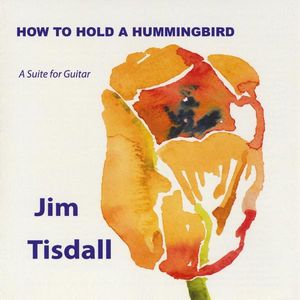 How to Hold a Hummingbird (A Suite for Guitar)