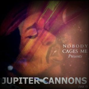 Nobody Cages Me Presents: Jupiter Cannons Vol. 1