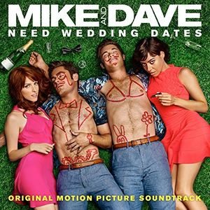 Mike and Dave Need Wedding Dates (Original Soundtrack)