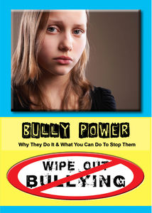 Bully Power Why They Di It And What You Can Do To Stop Them