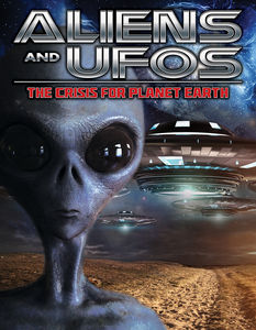 ALIENS AND UFOS: THE CRISIS FOR PLANET EARTH