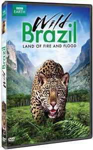 Wild Brazil: Land of Fire and Flood