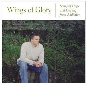 Wings of Glory: Songs of Hope & Healing from Addic