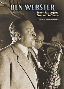 Ben Webster: Tenor Sax Legend, Live and Intimate