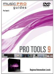 Musicpro Guides: Pro Tools 9 - Beginner Intermediate Level