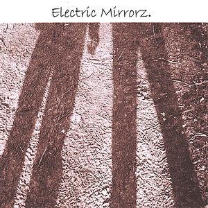 Electric Mirrorz.
