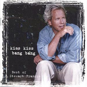 Kiss Kiss Bang Bang: Best of Stewart Francke
