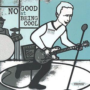 No Good at Being Cool