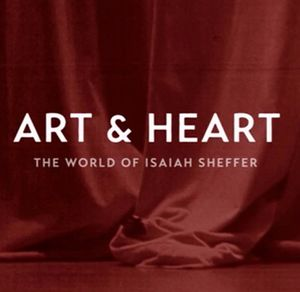 Art and Heart: The World of Isaiah Sheffer