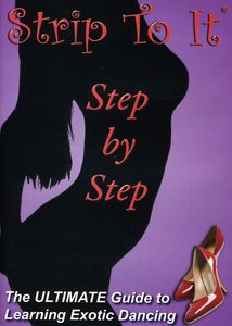 Strip to It: Step by Step Exotic Striptease Dancing