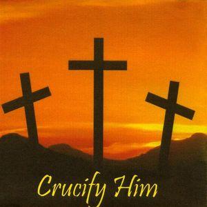 Crucify Him