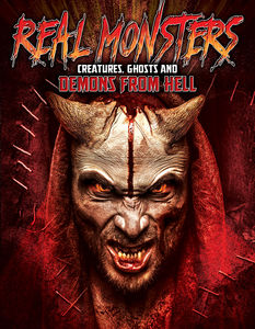 Real Monsters: Creatures Ghosts & Demons From Hell