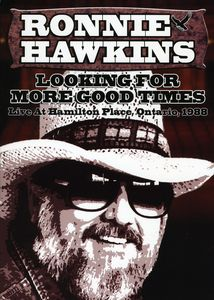 Ronnie Hawkins: Looking for More Good Times: Live at Hamilton Place, Ontario, 1988 [Import]
