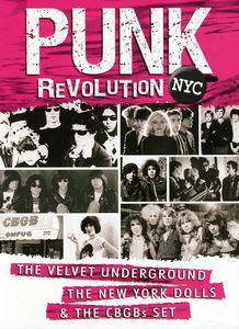 Punk Revolution Nyc: Velvet Underground the New York Dolls and the CBGB's