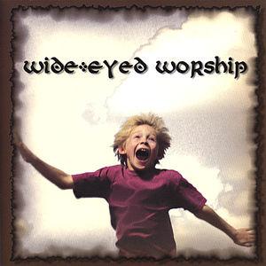 Wide-Eyed Worship